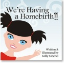 We're Having a Homebirth!- Children's Book